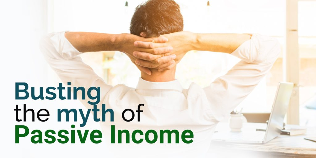 busting the myth of passive income